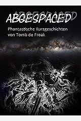 Abgespaced: Phantastische Geschichten von Thomas Frick Kindle Ausgabe
