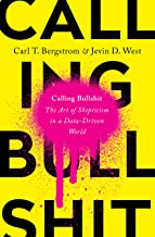 Calling Bullshit: The Art of Scepticism in a Data-Driven World PDF