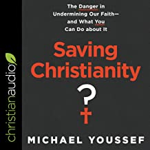 Saving Christianity?: The Danger in Undermining Our Faith - and What You Can Do About It