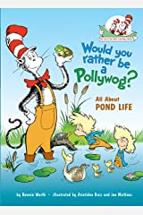 Would You Rather Be a Pollywog: All About Pond Life (Cat in the Hat's Learning Library) Kindle Edition