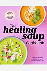 The Healing Soup Cookbook: Hearty Recipes to Boost Immunity and Restore Health Kindle Edition