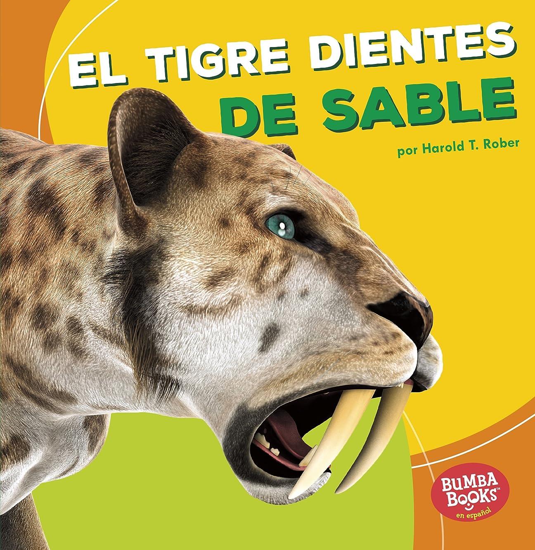 El tigre dientes de sable (Saber-Toothed Cat) (Bumba Books ? en espa?ol ― Dinosaurios y bestias prehistóricas (Dinosaurs and Prehistoric Beasts)) (Spanish Edition)