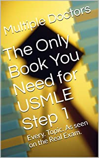 The Only Book You Need for USMLE Step 1: Every. Topic. As seen on the Real Exam.