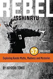 REBEL ISSHINRYU: THE 57 CHALLENGES: EXPLORING KARATE MYTHS, MADNESS AND MYSTERIES