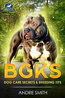 BGKs Dog Care Secrets: & Breeding Tips (BGK Dog Care)