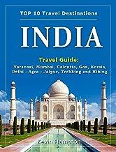 INDIA Travel Guide: Varanasi, Mumbai, Calcutta, Goa, Kerala, Delhi - Agra - Jaipur, Trekking and Hiking