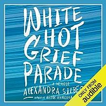 White Hot Grief Parade: A Memoir