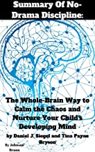 Summary Of No-Drama Discipline: The Whole-Brain Way to Calm the Chaos and Nurture Your Child's Developing Mind by Daniel J. Siegel and Tina Payne Bryson