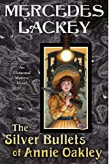 The Silver Bullets of Annie Oakley: An Elemental Masters Novel Kindle Edition