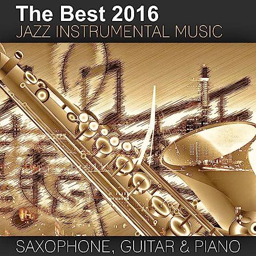 The Best 2016 Jazz Instrumental Music: Sexy Saxophone