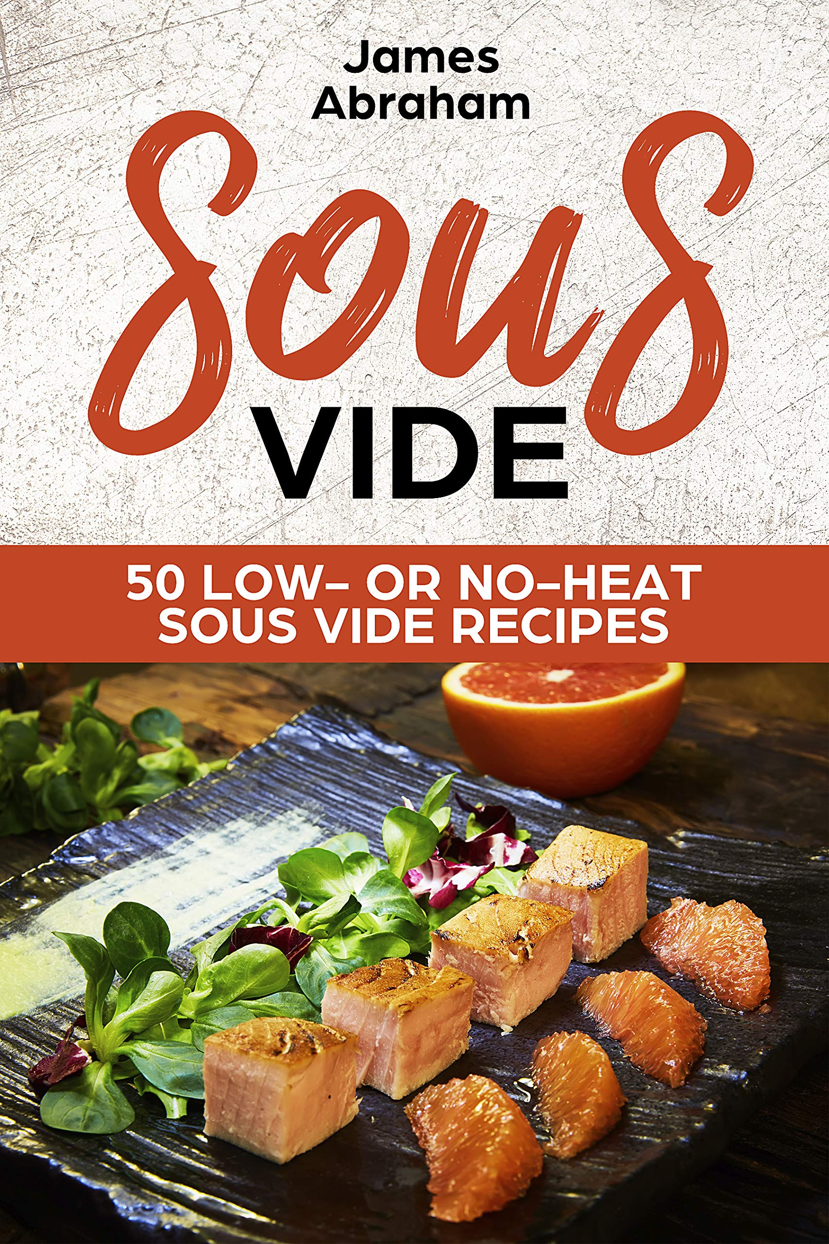 Sous Vide : 50 Low  or No Heat Sous Vide Recipes (English Edition)