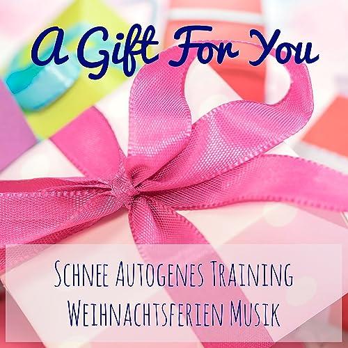 Party Weihnachtslieder.A Gift For You Schnee Autogenes Training Weihnachtsferien Musik