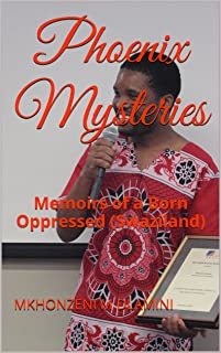 Phoenix Mysteries: Memoirs of a Born Oppressed (Swaziland) (English Edition)
