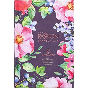 The Passion Translation New Testament (2nd Edition) Berry Blossoms: with Psalms, Proverbs, and Song of Songs (Hardcover) – A Perfect Gift for Confirmation, Holidays, and More