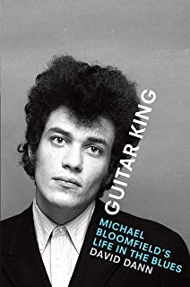 Guitar King: Michael Bloomfield's Life in the Blues