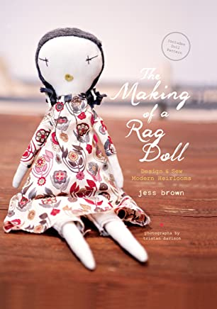 The Making of a Rag Doll: Design & Sew Modern Heirlooms (English Edition)