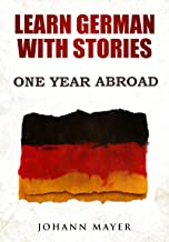 Learn German with stories - One Year Abroad: Improve your reading skills the fun way and boost your vocabulary with real German stories (German Edition)