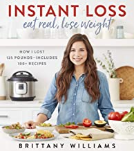 Instant Loss: Eat Real, Lose Weight: How I Lost 125 Pounds―Includes 100+ Recipes