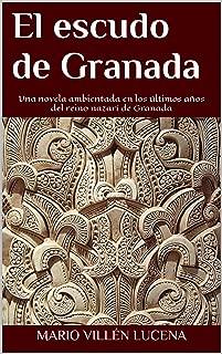 El escudo de Granada:  Una novela ambientada en los últimos