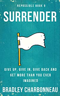 Surrender: Give up, give in, give back, and get more than you ever imagined (Repossible Book 9) (English Edition)