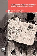L'homme politique et la presse : De Camille Desmoulins à Emile de Girardin Broché