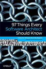 97 Things Every Software Architect Should Know: Collective Wisdom from the Experts Kindle Edition