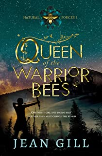 Queen of the Warrior Bees: One misfit girl and 50,000 bees (Natural Forces Book 1)