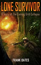 LONE SURVIVOR: A Story of The Coming Grid Collapse