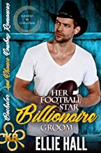 Her Football Star Billionaire Groom: Sweet, Christian Married by Christmas (Bachelor Second Chance Cowboy Romances Book 2)