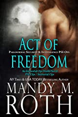 Act of Freedom: Paranormal Security and Intelligence an Immortal Ops World Novel (PSI-Ops/Immortal Ops Book 8) Kindle Edition