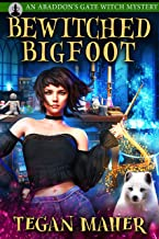 Bewitched Bigfoot: An Abaddon's Gate Witch Mystery (Witches of Abaddon's Gate Book 3)