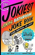 The Jokiest Joking Bathroom Joke Book Ever Written . . . No Joke!: 1,001 Hilarious Potty Jokes to Make You Laugh While You Go (Jokiest Joking Joke Books)