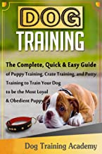 DOG TRAINING: The Quick&Easy Guide of Puppy Training,Crate Training,and Potty Training