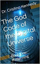 The God Code of the Digital Universe: Book One: Patterning