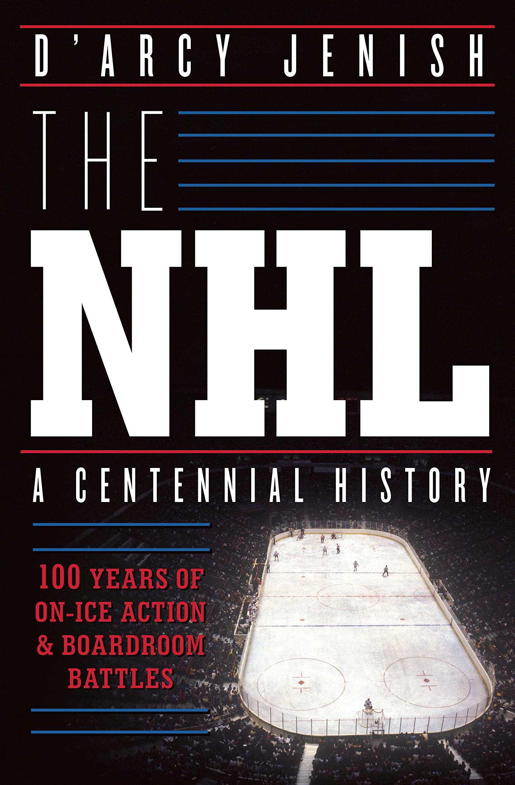 The NHL: 100 Years of On Ice Action and Boardroom Battles (English Edition)