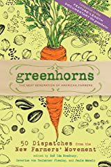 Greenhorns: 50 Dispatches from the New Farmers' Movement Kindle Edition