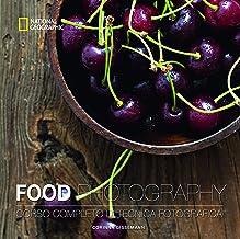 Scaricare Libri Food photography. Corso completo di tecnica fotografica. Ediz. illustrata PDF