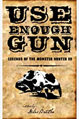 Use Enough Gun (Legends of the Monster Hunter Book 3) Kindle Edition