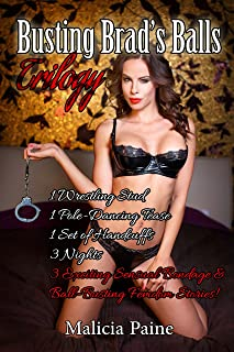 Busting Brad's Balls Trilogy: 1 Wrestling Stud, 1 Pole-Dancing Tease, 1 Set of Handcuffs, 3 Nights, 3 Exciting Sensual Bondage & Ball-Busting Femdom Stories!