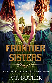 Frontier Sisters: An Oregon Trail Adventure (Courage on the Oregon Trail Series Book 3)