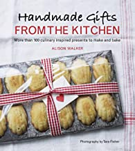 Handmade Gifts from the Kitchen: More than 100 Culinary Inspired Presents to Make and Bake