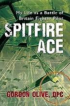 Spitfire Ace: My Life as a Battle of Britain Spitfire Pilot