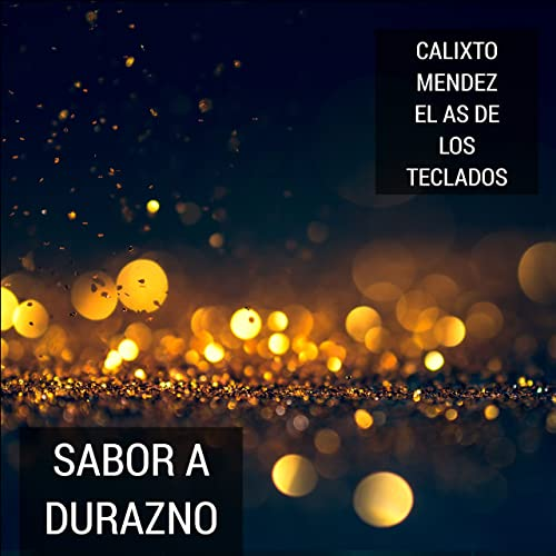 Sabor a Durazno de Calixto Mendez El As De Los Teclados en Amazon Music - Amazon.es