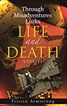 Through Misadventures Lurks Life and Death: Stories