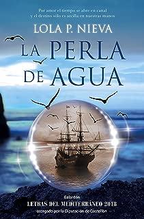 La perla de agua: Galardón Letras del Mediterráneo 2018 otorgado por la Diputación de Castellón (Spanish Edition)