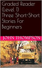 Graded Reader (Level 1) Three Short-Short Stories For Beginners (English Edition)