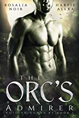 The Orc's Admirer (Void to Gunaa'kt: A Romantic Orc Tale) Kindle Edition