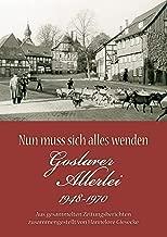 Nun muss sich alles wenden: Goslarer Allerlei 1948-1970. Aus gesammelten Zeitungsberichten zusammengestellt (German Edition)