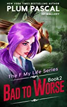 Bad To Worse: A Paranormal Academy Romance (The F My Life Series Book 2)