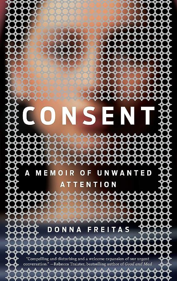 くそー局ガスConsent: A Memoir of Unwanted Attention (English Edition)